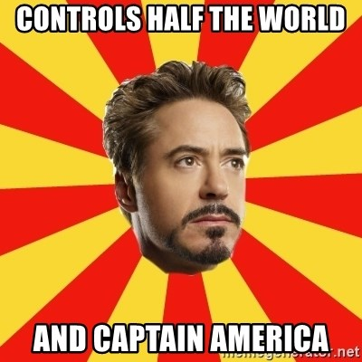 Leave it to Iron Man - controls half the world and captain america