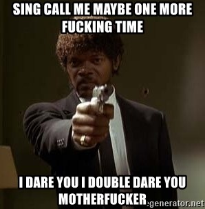 Jules Pulp Fiction - SING CALL ME MAYBE one more fucking time i dare you i double dare you motherfucker