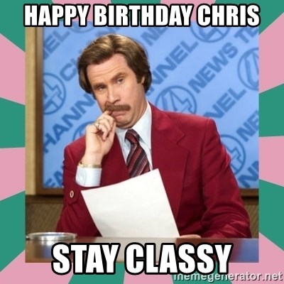 anchorman - Happy Birthday Chris Stay Classy