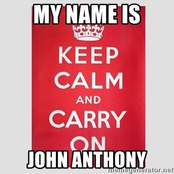 Keep Calm - My name is John Anthony