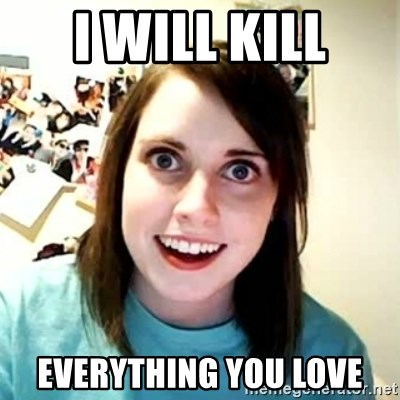Overly Attached Girlfriend 2 - I will kill everything you love