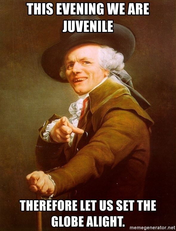 Joseph Ducreux - this evening we are juvenile therefore let us set the globe alight.