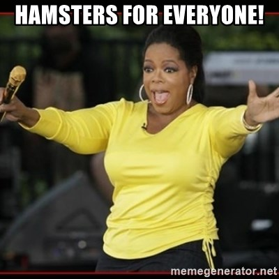 Overly-Excited Oprah!!!  - HAMSTERS FOR EVERYONE!