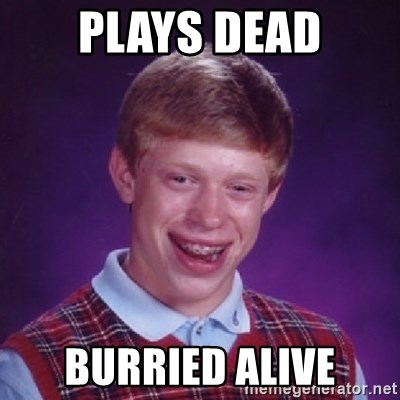 Bad Luck Brian - Plays dead burried alive