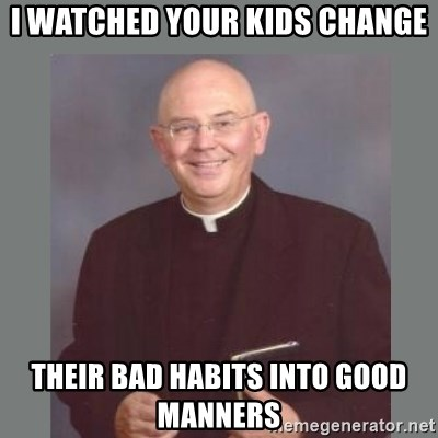 The Non-Molesting Priest - i watched your kids change their bad HABITS into good manners