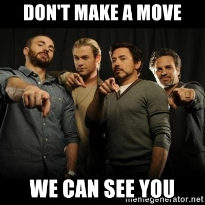 avengers pointing - dON'T MAKE A MOVE WE CAN SEE YOU