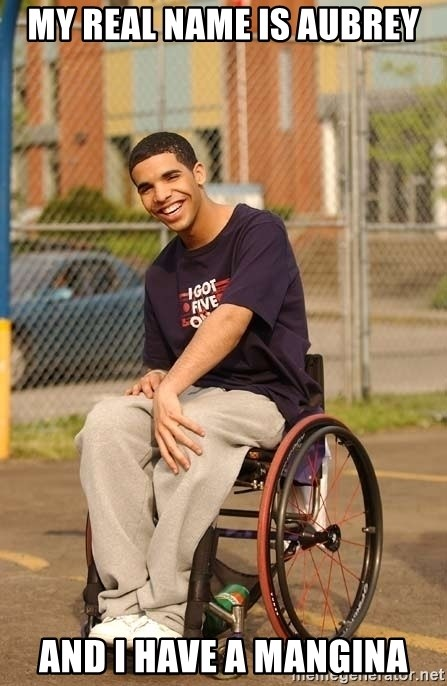 Drake Wheelchair - My real name is aubrey And I have a mangina