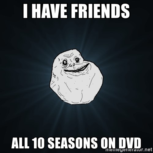 Forever Alone - I have friends all 10 Seasons on dvd