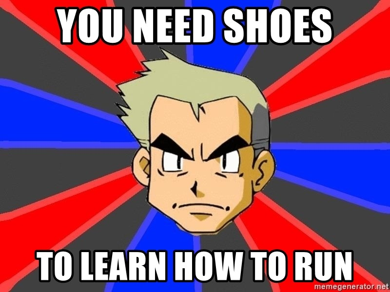 Professor Oak - you need shoes to learn how to run