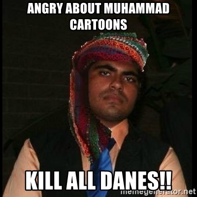 Scumbag Muslim - ANGRY ABOUT MUHAMMAD CARTOONS KILL ALL DANES!!