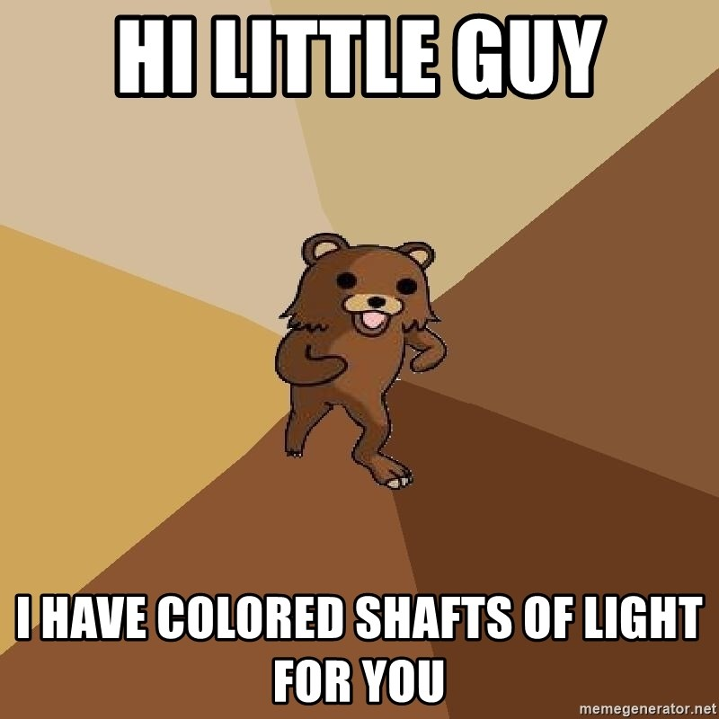 Pedo Bear From Beyond - Hi little guy I have colored shafts of light for you