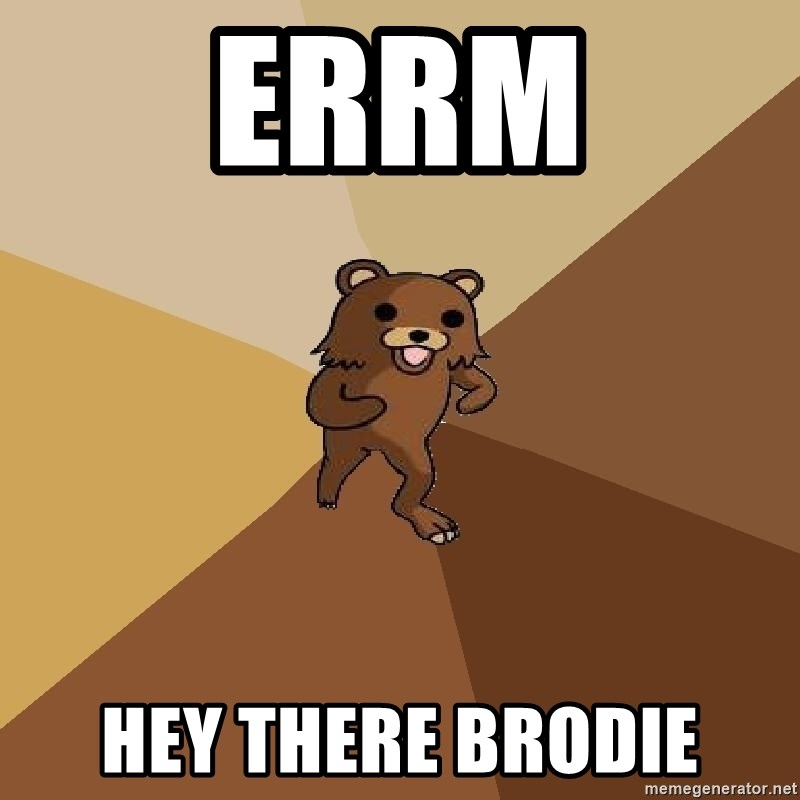 Pedo Bear From Beyond - errm hey there brodie