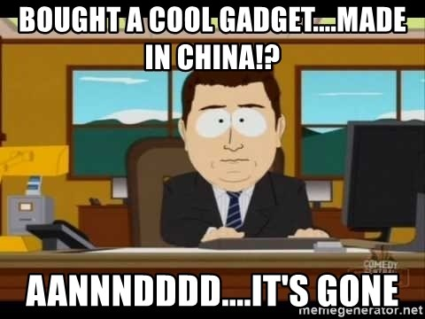 south park aand it's gone - Bought a cool gadget....made in china!? aannndddd....IT's GONE