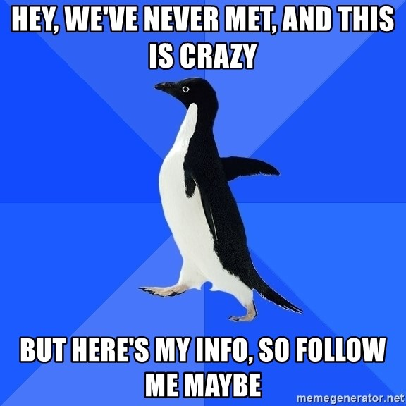 Socially Awkward Penguin - Hey, we've never met, and this is crazy but here's my info, so follow me maybe