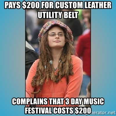 hippie girl - Pays $200 for custom leather utility belt complains that 3 day music festival costs $200