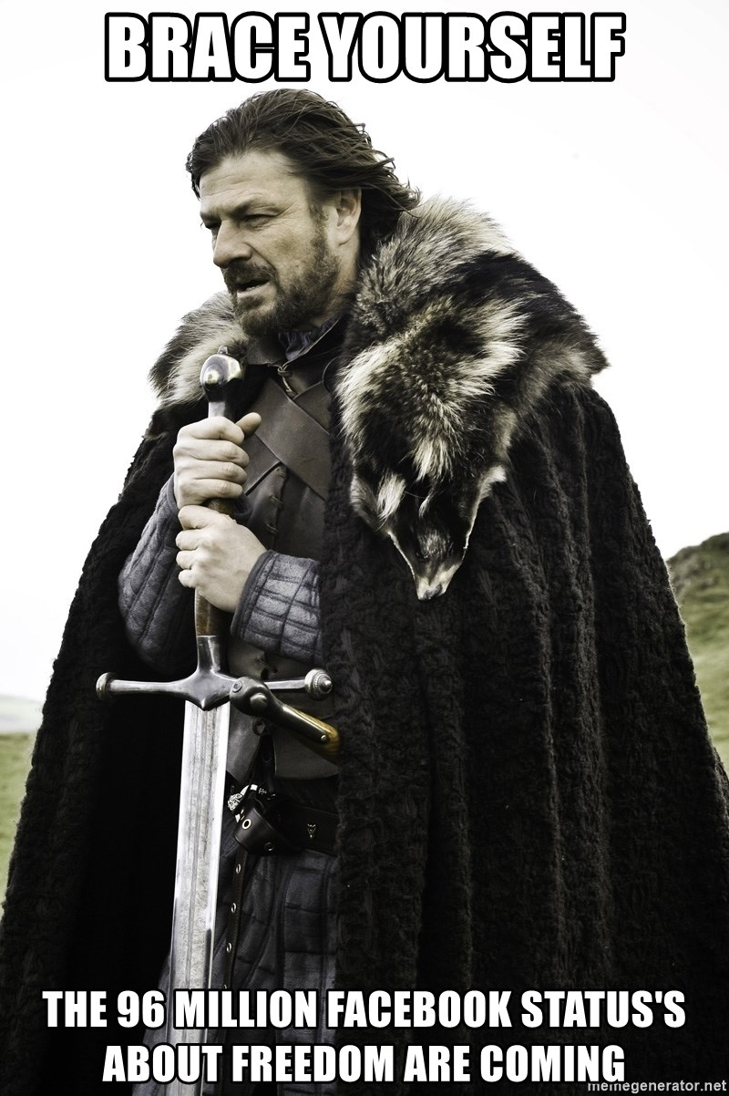 Sean Bean Game Of Thrones - Brace Yourself The 96 Million facebook status's about freedom are coming
