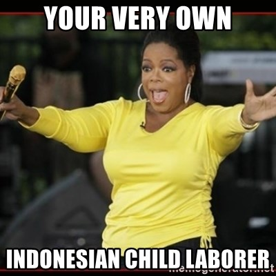Overly-Excited Oprah!!!  - your very own indonesian child laborer