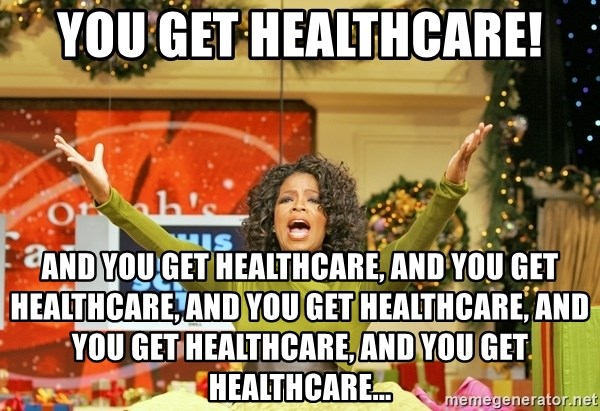 Oprah Gives Away Stuff - YOU Get healthcare! and you get healthcare, and you get healthcare, and you get healthcare, and you get healthcare, and you get healthcare...