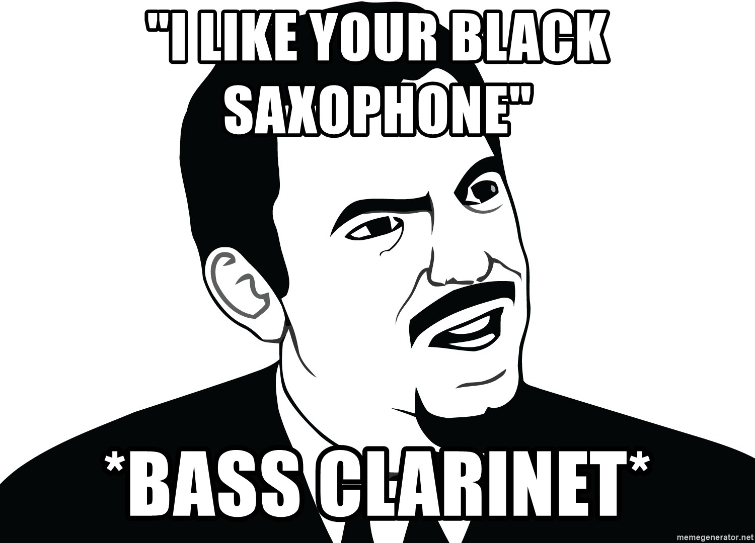 """Are you serious face  - """"I like your black saxophone"""" *bass clarinet*"""