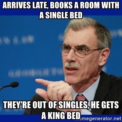 Donald Verrelli - arrives late, books a room with a single bed they're out of singles, he gets a king bed