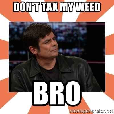 Gillespie Says No - DON'T TAX MY WEED BRO