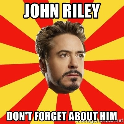 Leave it to Iron Man - John Riley Don't forget about him