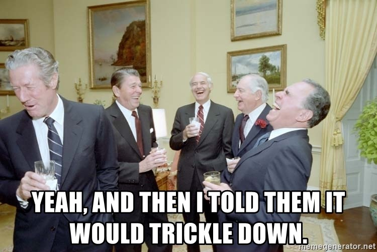 yeah and then i told them it would trickle down and then i told them meme,then best of the funny meme