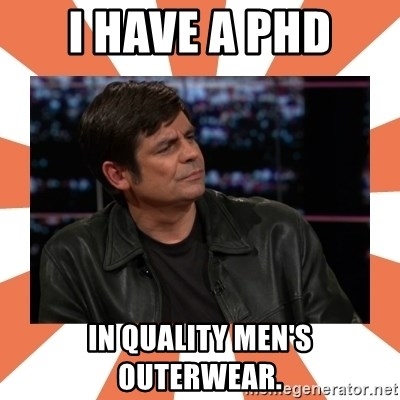 Gillespie Says No - i have a Phd in Quality Men's outerwear.