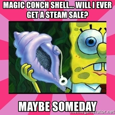 magic conch shell - magic conch shell... will i ever get a steam sale? maybe someday
