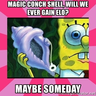 magic conch shell - Magic conch shell, will we ever gain elo? maybe someday