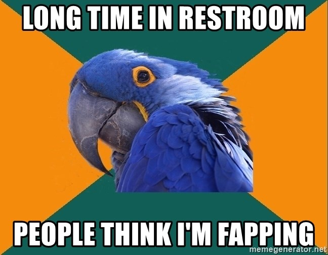 Paranoid Parrot - Long time in restroom people think i'm fapping