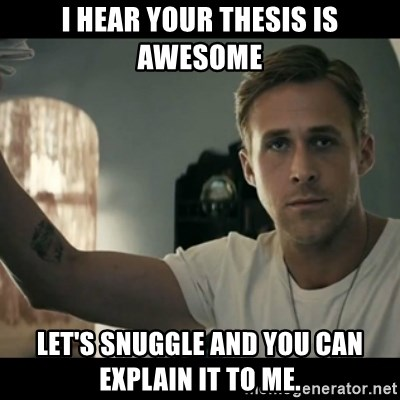 ryan gosling hey girl - I hear your thesis is awesome Let's snuggle and you can explain it to me.