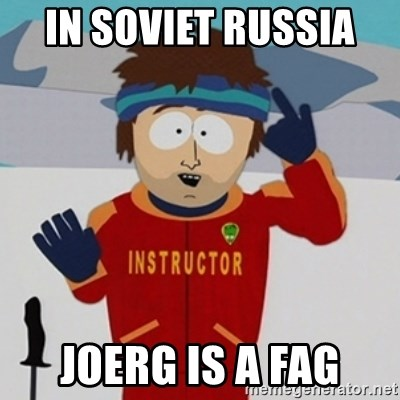 SouthPark Bad Time meme - In soviet Russia  joerg is a fag