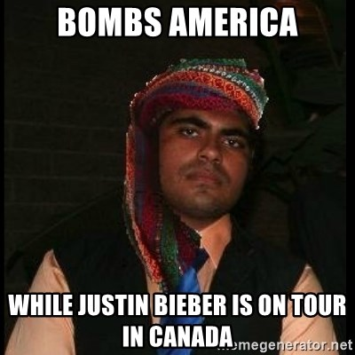 Scumbag Muslim - Bombs america while justin bieber is on tour in canada