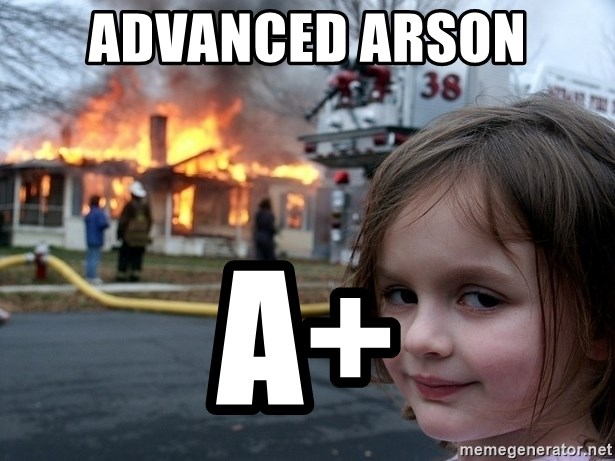 Disaster Girl - advanced arson a+