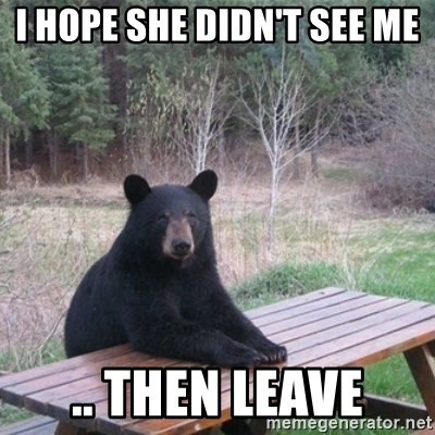 Patient Bear - i hope she didn't see me .. then leave