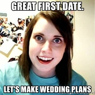 Overly Attached Girlfriend 2 - great first date. let's make wedding plans