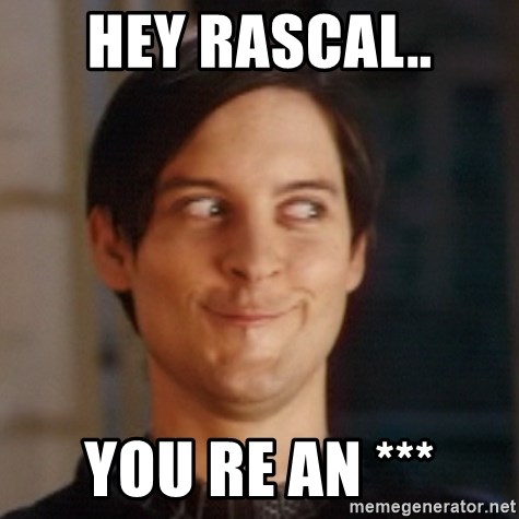 Peter Parker Spider Man - hey rascal.. you re an ***