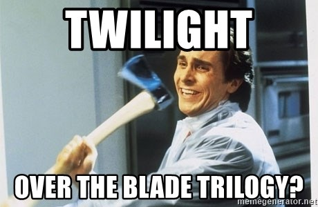 american psycho - Twilight  over the Blade trilogy?