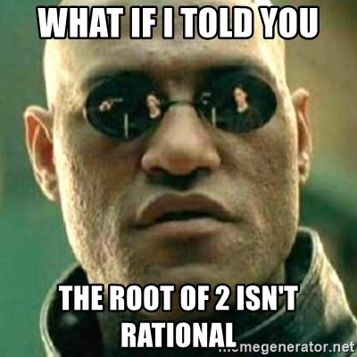 what if i told you matri - WHAT IF I TOLD YOU THE ROOT OF 2 ISN'T RATIONAL