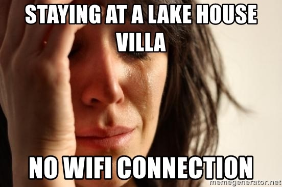 First World Problems - Staying at a lake house villa No wIfi connection