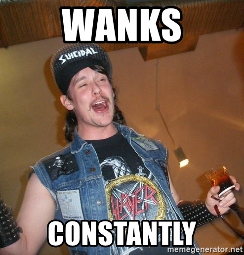 Extremely Drunk Metalhead - WANKS CONSTANTLY