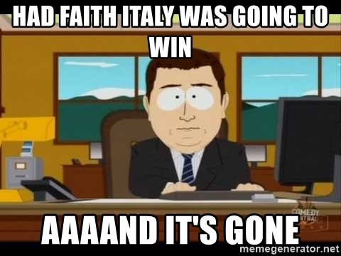 Aand Its Gone - had faith italy was going to win aaaand it's gone