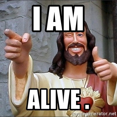 jesus says - i am ALive .