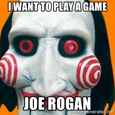 Jigsaw from saw evil - i want to play a game joe rogan