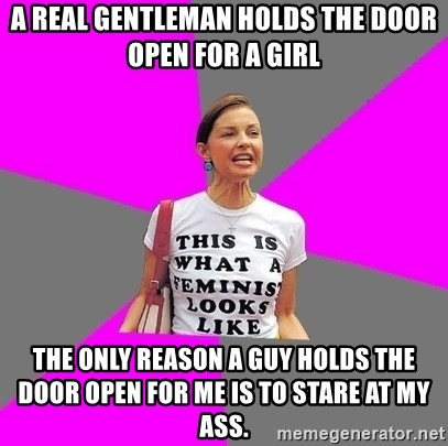Feminist Cunt - A real gentleman holds the door open for a girl the only reason a guy holds the door open for me is to stare at my ass.