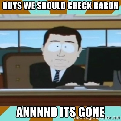And it's gone - Guys we should check baron annnnd its gone