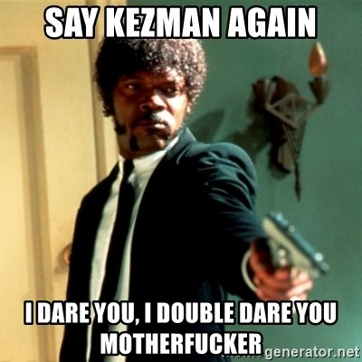 Jules Say What Again - Say Kezman again I dare you, I double dare you motherfucker