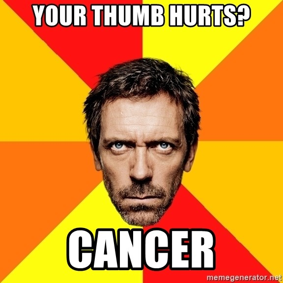 Diagnostic House - Your Thumb hurts? Cancer