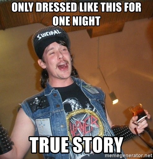 Extremely Drunk Metalhead - Only dressed like this for one night True story